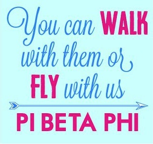 "Pi Beta Phi: You can WALK with them, or FLY with us! #piphi #pibetaphi or ""why walk when you could fly?"" #PBP"