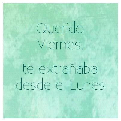 Querido #Viernes, te extrañaba desde el #Lunes. #Citas #Frases @Candidman