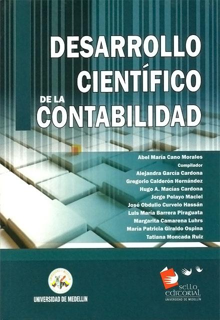 Intelectuales y Desarrollo científico de la contabilidad - Universidad de Medellín   http://www.librosyeditores.com/tiendalemoine/contaduria-y-contabilidad/224-desarrollo-cientifico-de-la-contabilidad.html   Editores y distribuidores