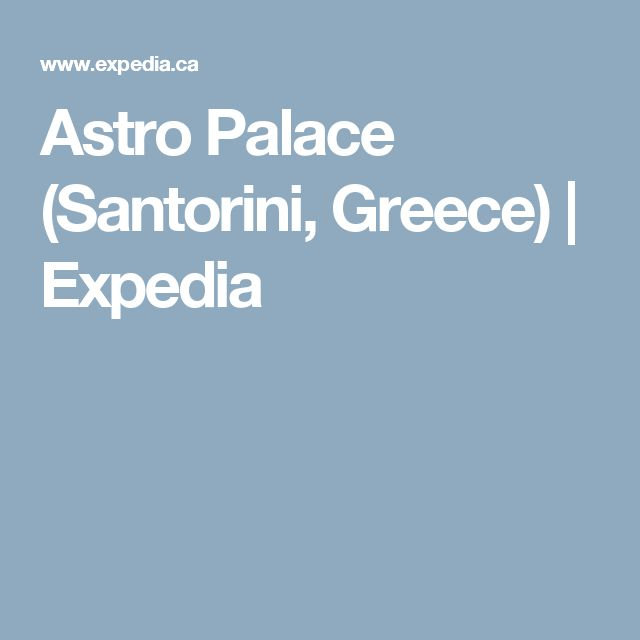Astro Palace (Santorini,  Greece) | Expedia