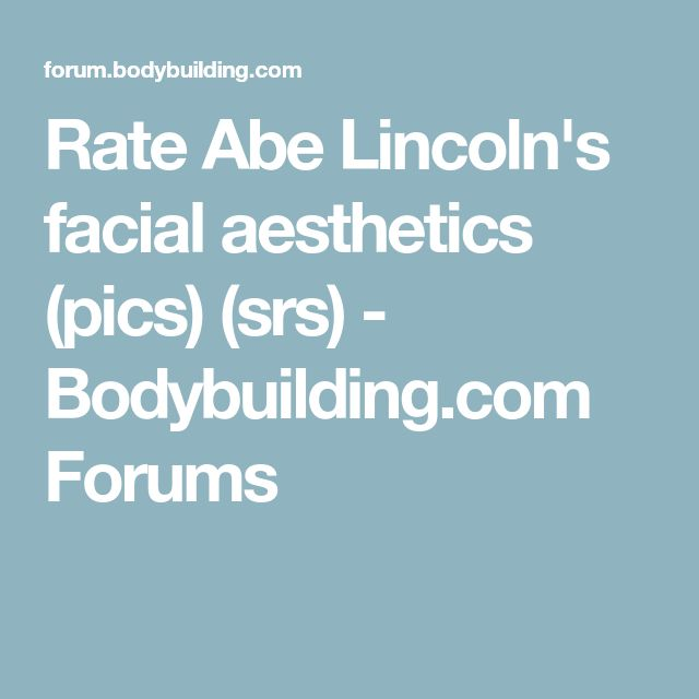 Rate Abe Lincoln's facial aesthetics (pics) (srs) - Bodybuilding.com Forums