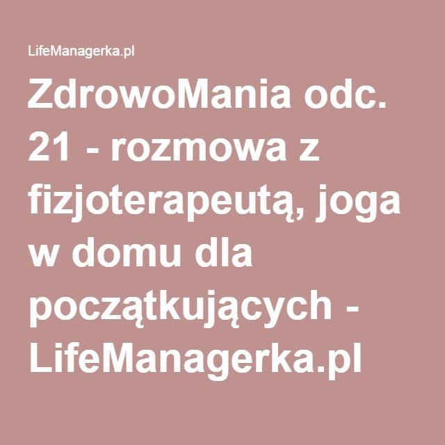 ZdrowoMania odc. 21 - rozmowa z fizjoterapeutą, joga w domu dla początkujących - LifeManagerka.pl