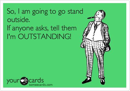 Outstanding!Laugh, Stuff, Quotes, I M Outstanding, Humor, Ecards, So Funny, Giggles, Stands Outside