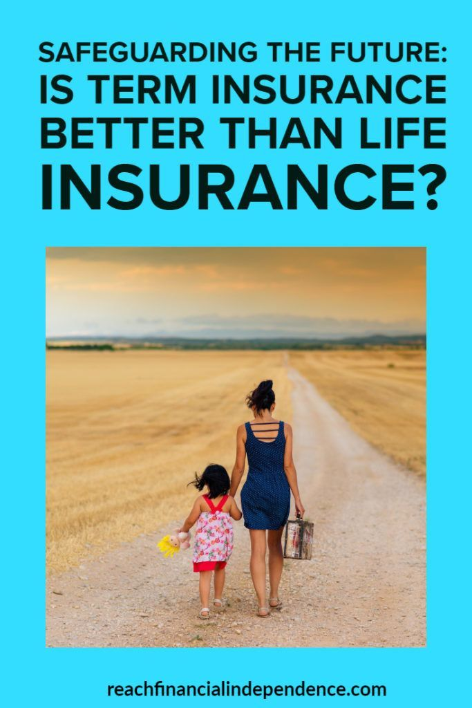 Safeguarding The Future Is Term Insurance Better Than Life