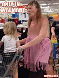 only at walmart funny pics - Google Search Oh what the h* ?! Is that a grandma or grandpa??