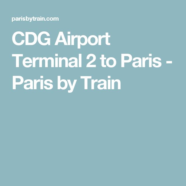 CDG Airport Terminal 2 to Paris - Paris by Train