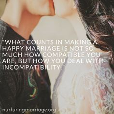 What counts in making a happy marriage is not so much how compatible you are, but how you deal with incompatibility. Leo Tolstoy #nurturingmarriage