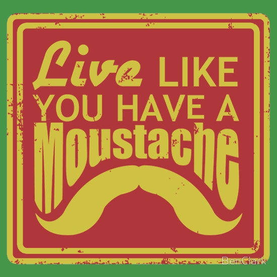 """""""Live Like You Have A Moustache"""" T-Shirts & Hoodies by BenClark 