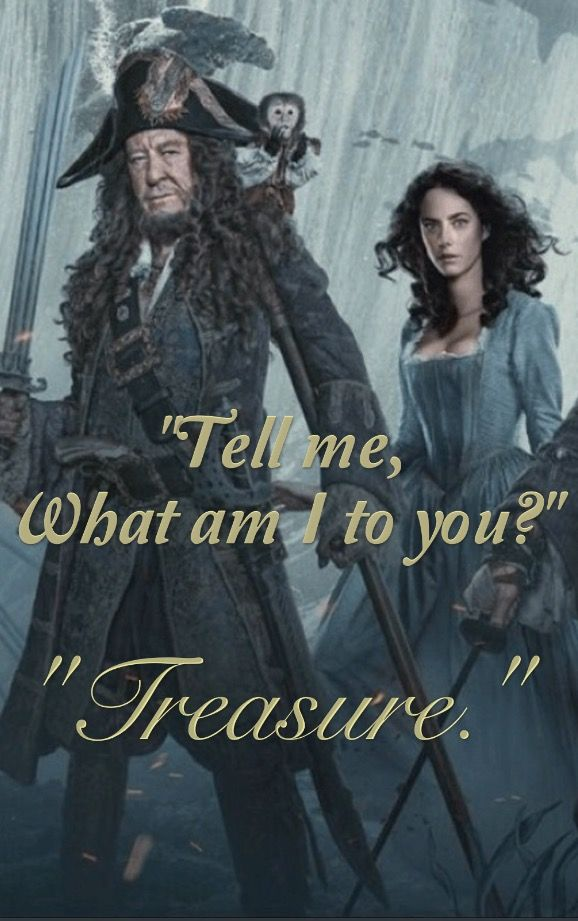 """""""Tell me, What am I to you?"""" """"Treasure.""""   Carina and her father Hector Barbossa   Dead men tell no tales - pirates of the Caribbean"""