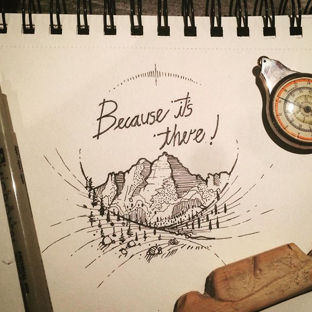 """""""Because it's there!"""" ~ George Mallory  Why do you climb??  An afternoon #doodle…"""