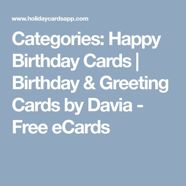 Categories: Happy Birthday Cards | Birthday & Greeting Cards by Davia - Free eCards