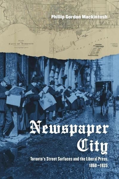 Newspaper City: Toronto's Street Surfaces and the Liberal Press 1860-1935