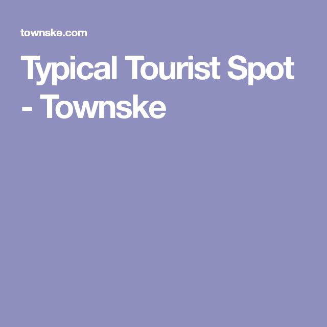 Typical Tourist Spot - Townske
