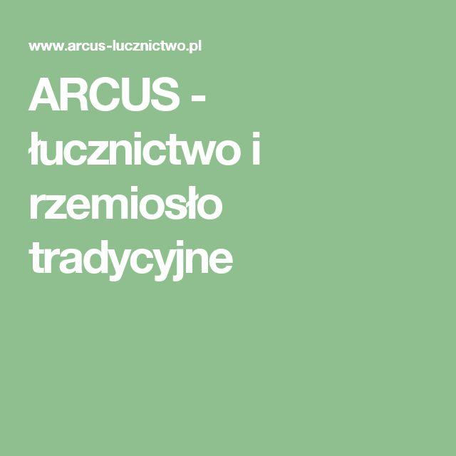 ARCUS - łucznictwo i rzemiosło tradycyjne