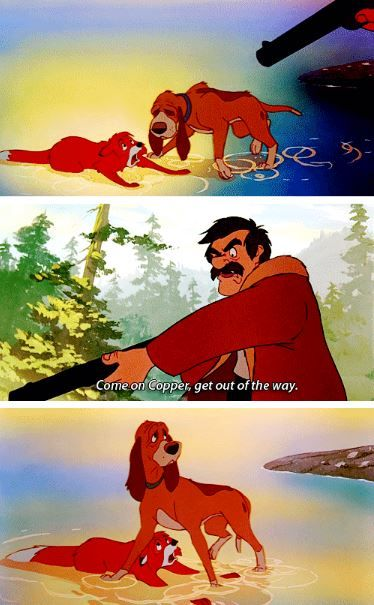 The Fox and the Hound...  I love this movie.  Too bad there are really a lot of people like the hunter in this movie...