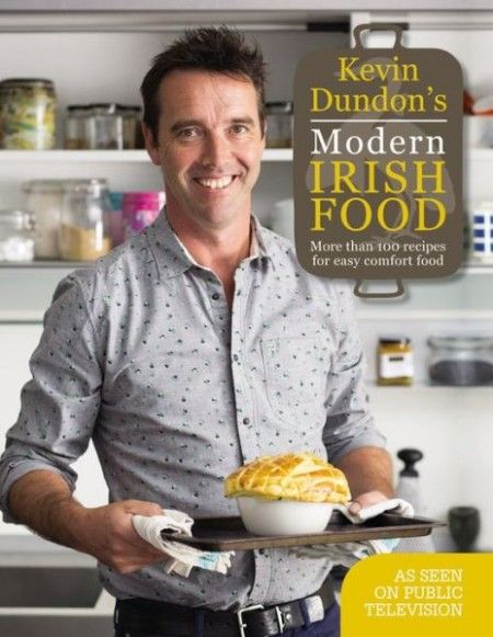Kevin Dundon's Modern Irish Food More than 100 recipes for easy comfort food  By: Kevin Dundon