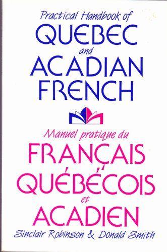 Practical handbook of Quebec and Acadian French =: Manuel... https://www.amazon.ca/dp/0887841376/ref=cm_sw_r_pi_dp_U_x_D20iAbX52F78Z