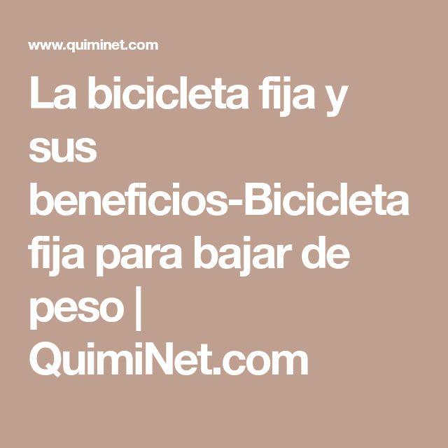 La bicicleta fija y sus beneficios-Bicicleta fija para bajar de peso | QuimiNet.com