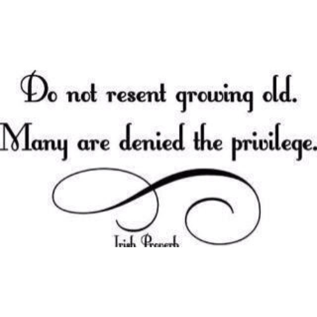 Do Not Regret Growing Older It Is A Privilege Denied To: 1000+ Images About Tribute To The Elderly On Pinterest
