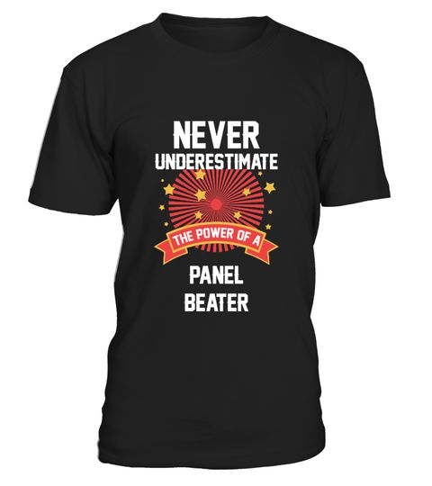 # Panel Beater Job Tshirt .     Never Underestimate the power of a Panel Beater is an awesome present Idea for Panel Beater be it for Boyfriend, father, friend, mom, dad, girlfriend or work colleague for someone who loves his job. This would be great gift for him/her. Our great designs will make your loved ones Smile every day! With funny, cute, vintage, or expressive artwork! How about surprising your favourite Panel Beater with a funny shirt or tees? These T Shirts are for any…
