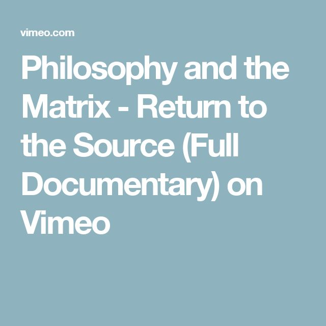 Philosophy and the Matrix - Return to the Source (Full Documentary) on Vimeo