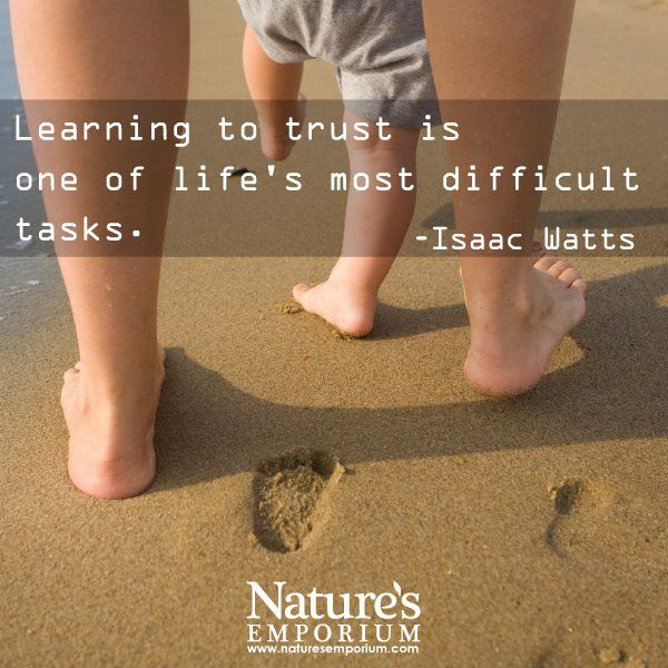 Learning to trust is one of life's most difficult tasks. - Isaac Watts - Nature's Emporium