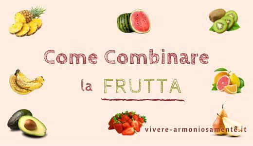 Combinare la frutta correttamente serve ad evitare gonfiore e cattiva digestione. Ecco come abbinarla e quando mangiare la frutta prima o dopo i pasti.