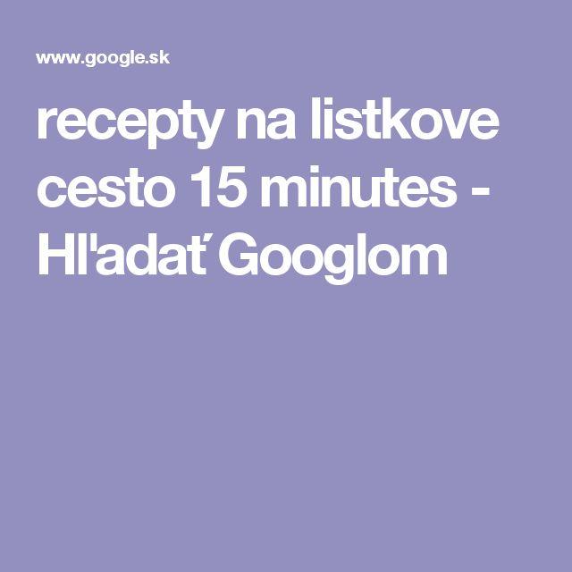 recepty na listkove cesto 15 minutes - Hľadať Googlom