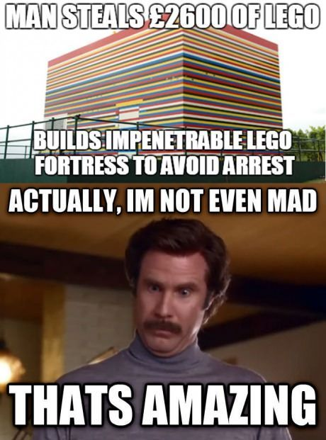 This meme is missing an article, a conjunction, and is has some punctuation errors. Grammar Win: A man steals £2600 of legos, and builds an impenetrable lego fortress to avoid arrest. Actually, I'm not even mad. That's amazing.