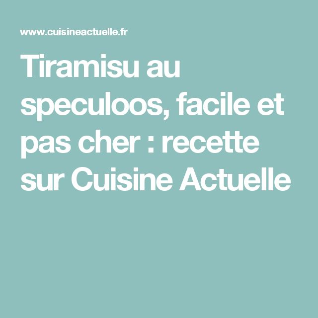 Tiramisu au speculoos, facile et pas cher : recette sur Cuisine Actuelle