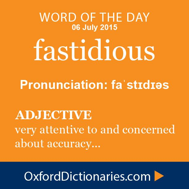 fastidious (adjective): Very attentive to and concerned about accuracy and detail. Word of the Day for 06 July 2015. #WOTD #WordoftheDay #fastidious