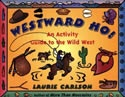 Westward Ho! Activity Guide to the Wild West - Includes dozens of activities drawn from the days when the buffalo roamed, and wagons rolled westward. Informative and fun, this book includes saddle songs and cowboy talk, snack ideas, panning for gold, and much more. Informative, well-designed, and expertly written.