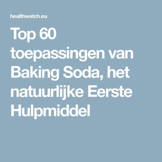 Top 60 toepassingen van Baking Soda, het natuurlijke Eerste Hulpmiddel
