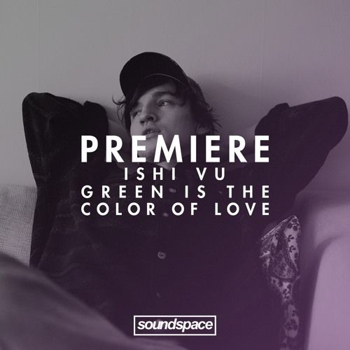 Ishi Vu joins the Omena Records crew with 'Green Is The Color Of Love' and we have an exclusive full stream.  https://soundcloud.com/ishivu / https://soundcloud.com/omena-records