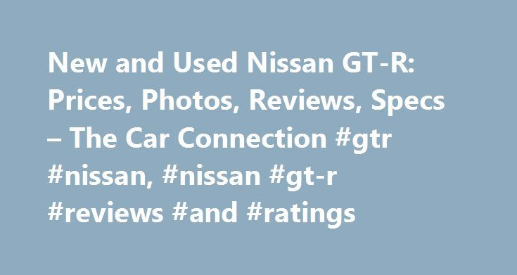 New and Used Nissan GT-R: Prices, Photos, Reviews, Specs – The Car Connection #gtr #nissan, #nissan #gt-r #reviews #and #ratings http://minnesota.remmont.com/new-and-used-nissan-gt-r-prices-photos-reviews-specs-the-car-connection-gtr-nissan-nissan-gt-r-reviews-and-ratings/  # Nissan GT-R The Nissan GT-R is a 2+2 sportscar that posts some of the fastest acceleration times of any production vehicle. Powered by a twin-turbocharged V-6 that issues power to all four wheels with the help of…