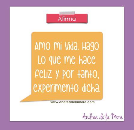 Amo mi vida. Hago lo que me hace feliz y por tanto, experimento dicha. | Andrea de la Mora