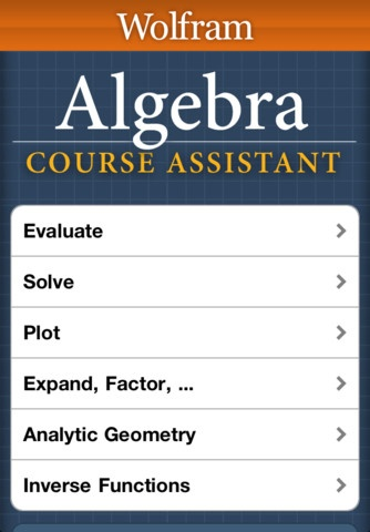 """Taking algebra? Then you need the Wolfram Algebra Course Assistant. This definitive app for algebra--from the world leader in math software--will help you quickly solve your homework problems, ace your tests, and learn algebra concepts so you're prepared for your next courses."""