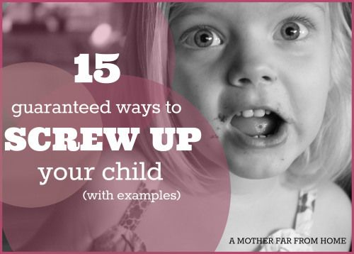 15 ways to screw up your child guaranteed (with examples). These behaviors we can all be tempted to make actually have a profound impact on our children's emotional development and identity! #parenting #motherhood #kids