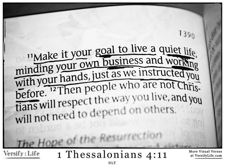 """Make it your goal to live a quiet life, minding your own business and working with your hands, just as we instructed you before."" 1 Thessalonians 4:11 #bible"
