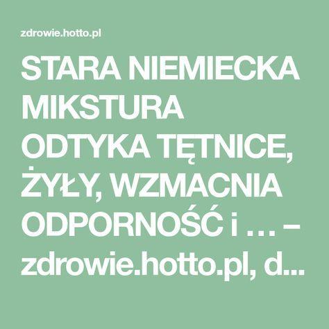 STARA NIEMIECKA MIKSTURA ODTYKA TĘTNICE, ŻYŁY, WZMACNIA ODPORNOŚĆ i … – zdrowie.hotto.pl, domowe sposoby popularne w necie