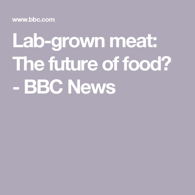 Lab-grown meat: The future of food? - BBC News