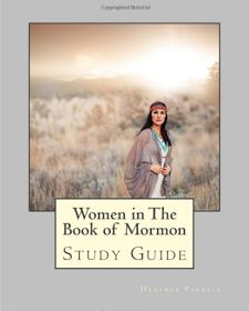Women in the Scriptures: Study Guide for Women in the Book of Mormon!