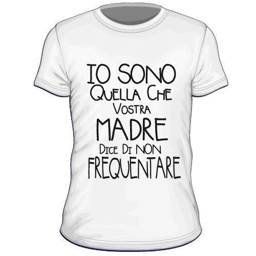 Maglietta personalizzata Io sono quella che vostra madre dice di non frequentare