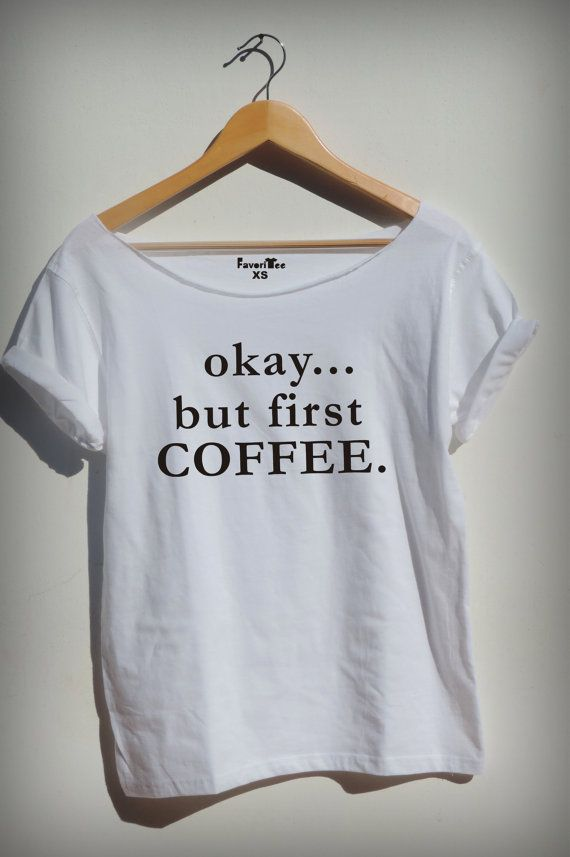 Okay But First Coffee T Shirt loose coffee clothing by FavoriTee