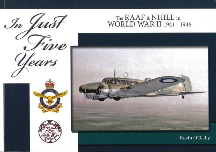 In Just Five Years - The RAAF and Nhill in World War 2 1941-45