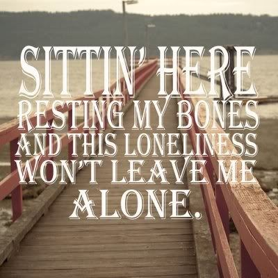 """loneliness #quotes  """"Sittin' at the dock of the bay wasting time"""""""