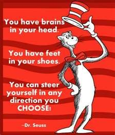"""""""You have brains in your head, you have feet in your shoes,"""