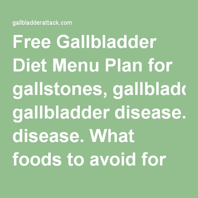Free Gallbladder Diet Menu Plan for gallstones, gallbladder disease. What foods to avoid for gallbladder attack, gallbladder pain and after gallbladder surgery ....