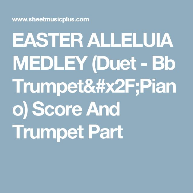 EASTER ALLELUIA MEDLEY (Duet - Bb Trumpet/Piano) Score And Trumpet Part