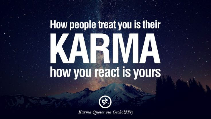 How people treat you is their karma, how you react is yours. 18 Good Karma Quotes on Relationship, Revenge and Life